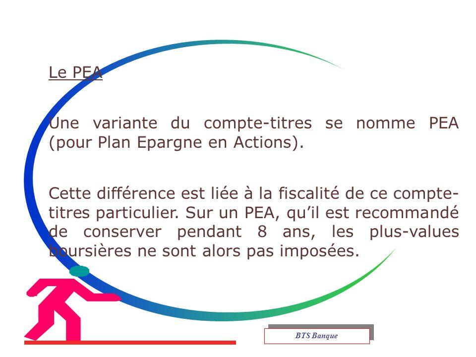 Le PEA Une variante du compte-titres se nomme PEA (pour Plan Epargne en Actions).