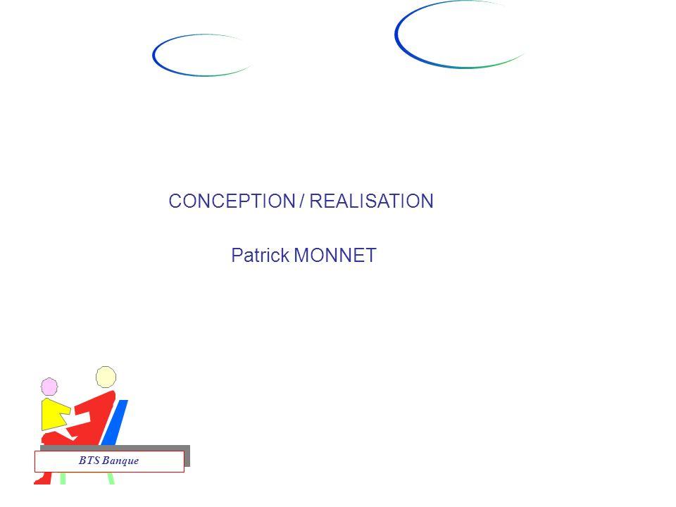 CONCEPTION / REALISATION Patrick MONNET BTS Banque
