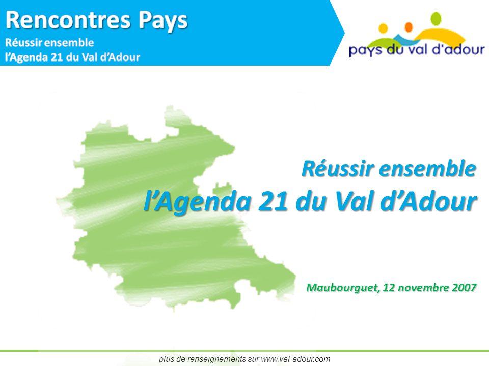 plus de renseignements sur www.val-adour.com Réussir ensemble lAgenda 21 du Val dAdour Maubourguet, 12 novembre 2007