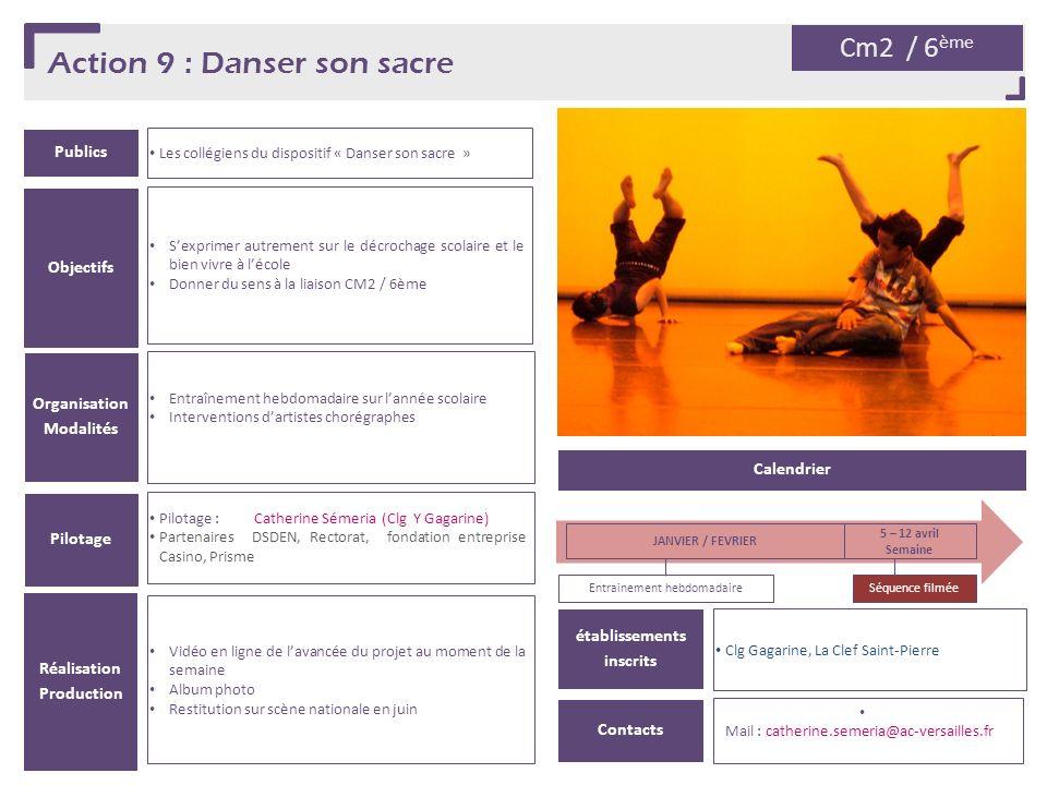 Action 9 : Danser son sacre Publics Les collégiens du dispositif « Danser son sacre » Organisation Modalités Entraînement hebdomadaire sur lannée scol