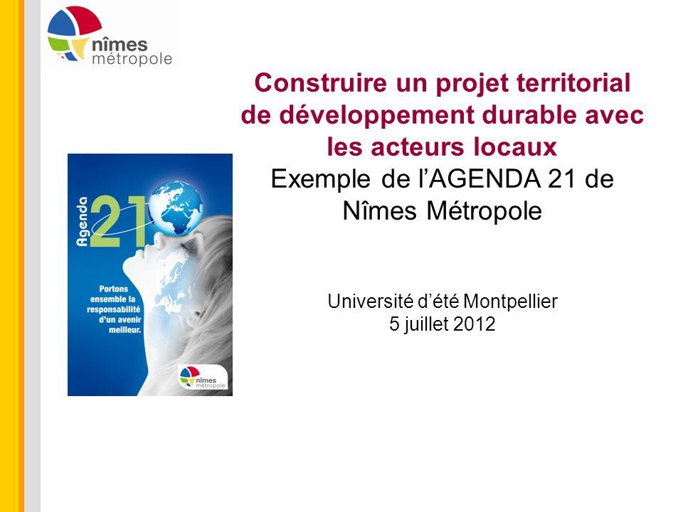 Construire un projet territorial de développement durable avec les acteurs locaux Exemple de lAGENDA 21 de Nîmes Métropole Université dété Montpellier