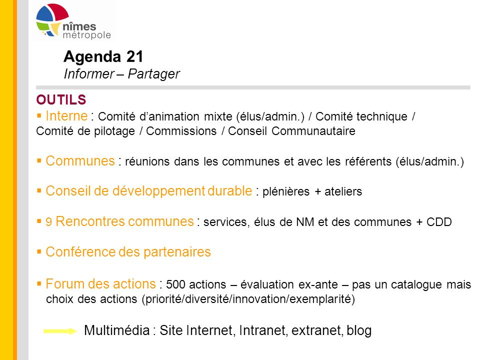 Agenda 21 Informer – Partager OUTILS Interne : Comité danimation mixte (élus/admin.) / Comité technique / Comité de pilotage / Commissions / Conseil C