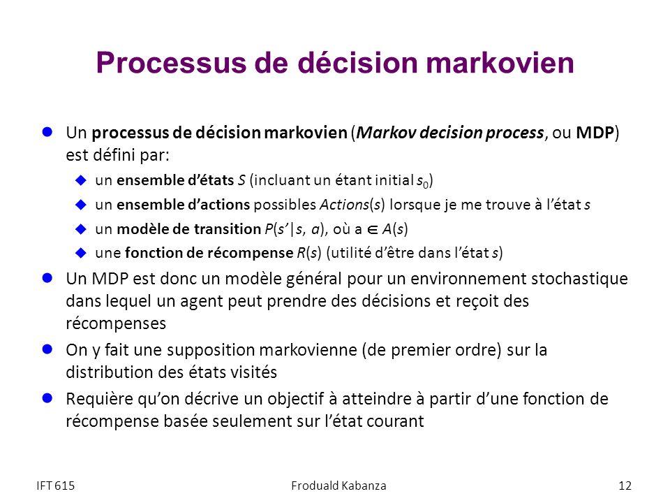 Processus de décision markovien Un processus de décision markovien (Markov decision process, ou MDP) est défini par: un ensemble détats S (incluant un