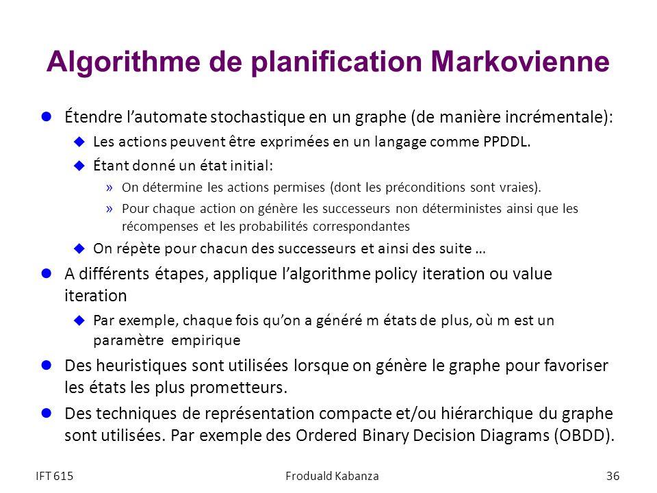 Algorithme de planification Markovienne Étendre lautomate stochastique en un graphe (de manière incrémentale): Les actions peuvent être exprimées en u
