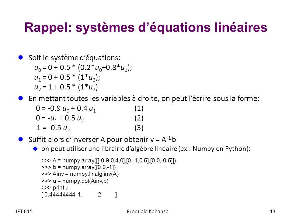 Rappel: systèmes déquations linéaires Soit le système déquations: u 0 = 0 + 0.5 * (0.2*u 0 +0.8*u 1 ); u 1 = 0 + 0.5 * (1*u 2 ); u 2 = 1 + 0.5 * (1*u
