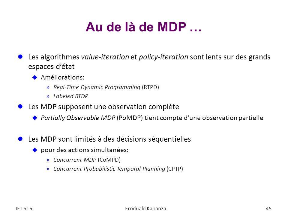 Au de là de MDP … Les algorithmes value-iteration et policy-iteration sont lents sur des grands espaces détat Améliorations: »Real-Time Dynamic Progra