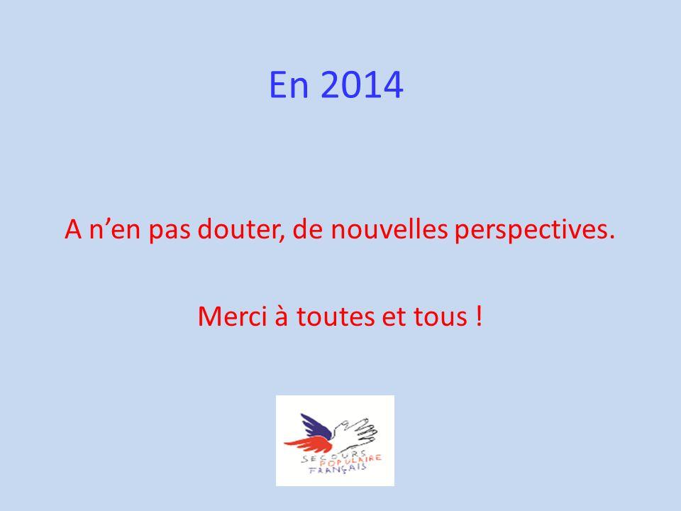 En 2014 A nen pas douter, de nouvelles perspectives. Merci à toutes et tous !