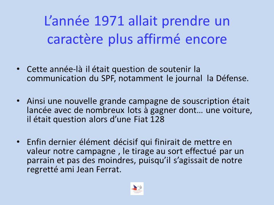 Lannée 1971 allait prendre un caractère plus affirmé encore Cette année-là il était question de soutenir la communication du SPF, notamment le journal la Défense.