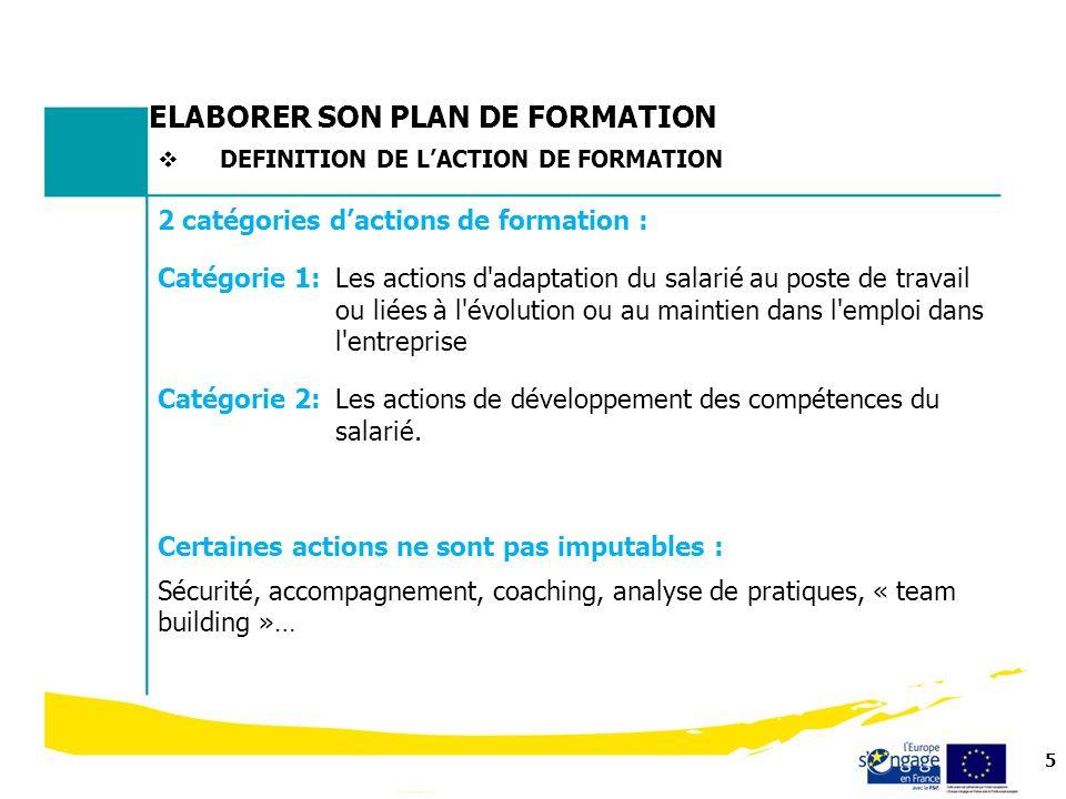 5 2 catégories dactions de formation : Catégorie 1:Les actions d'adaptation du salarié au poste de travail ou liées à l'évolution ou au maintien dans