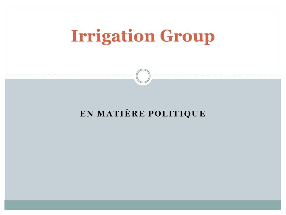 EN MATIÈRE POLITIQUE Irrigation Group