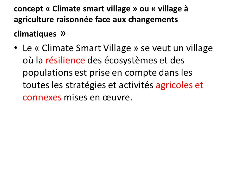 concept « Climate smart village » ou « village à agriculture raisonnée face aux changements climatiques » Le « Climate Smart Village » se veut un vill