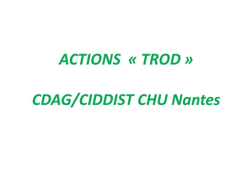 ACTIONS « TROD » CDAG/CIDDIST CHU Nantes