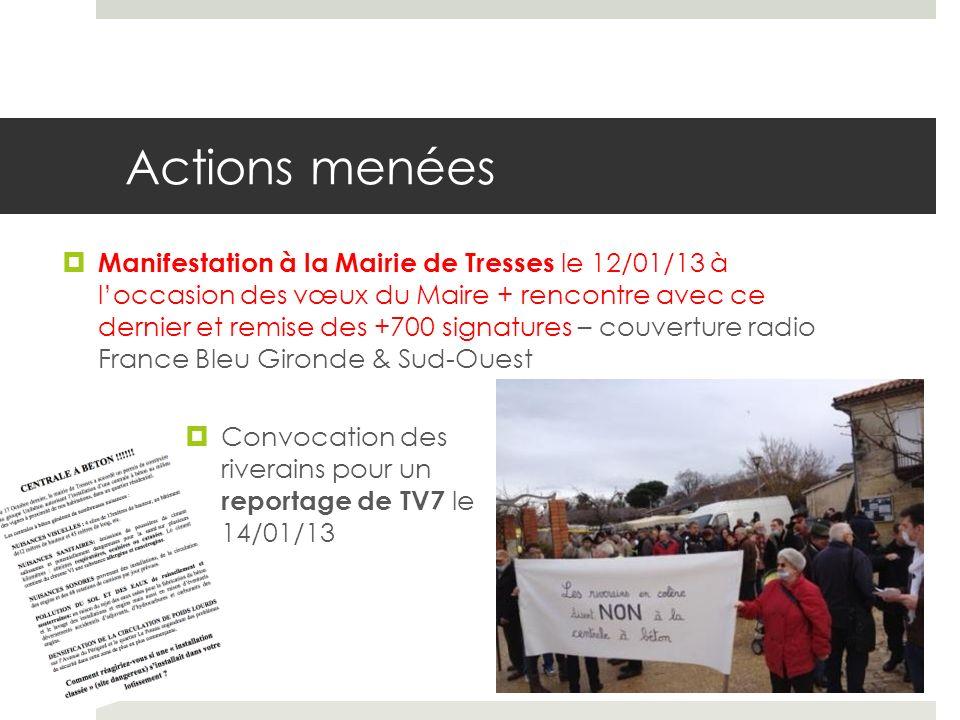 Actions menées Manifestation à la Mairie de Tresses le 12/01/13 à loccasion des vœux du Maire + rencontre avec ce dernier et remise des +700 signatures – couverture radio France Bleu Gironde & Sud-Ouest Convocation des riverains pour un reportage de TV7 le 14/01/13