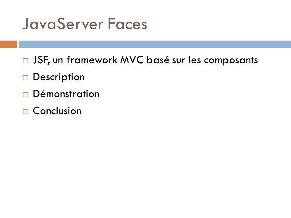 JavaServer Faces JSF, un framework MVC basé sur les composants Description Démonstration Conclusion