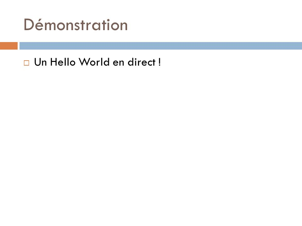 Démonstration Un Hello World en direct !