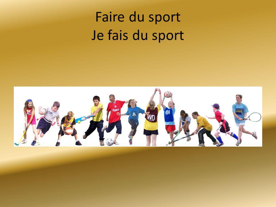 Faire du sport Je fais du sport