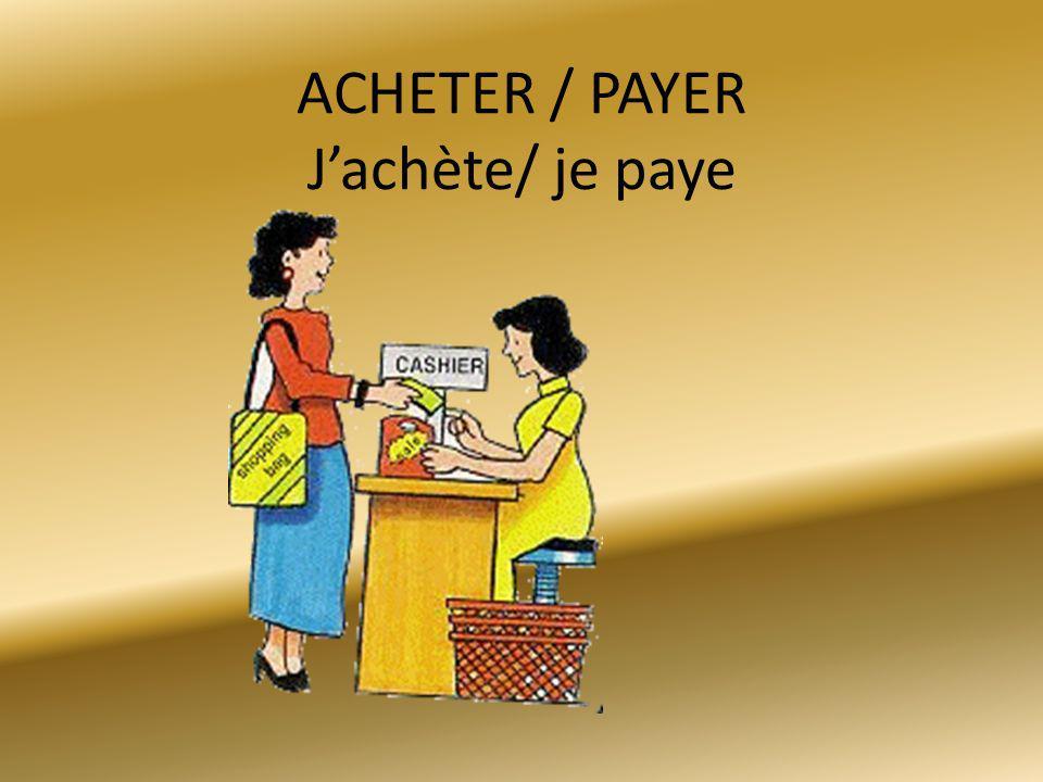 ACHETER / PAYER Jachète/ je paye