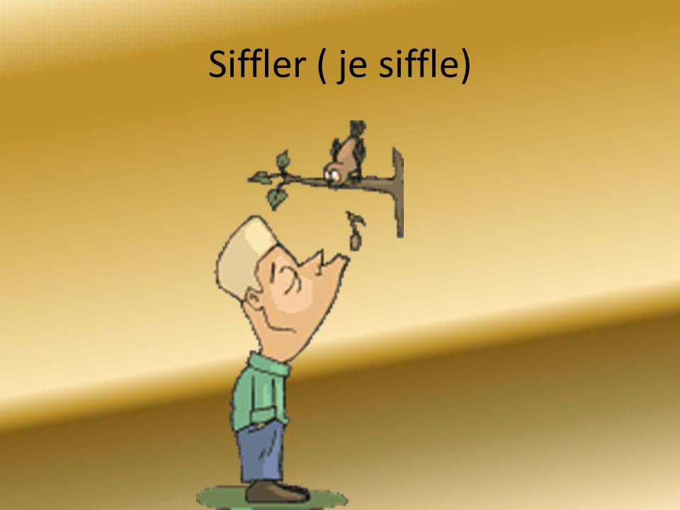 Siffler ( je siffle)