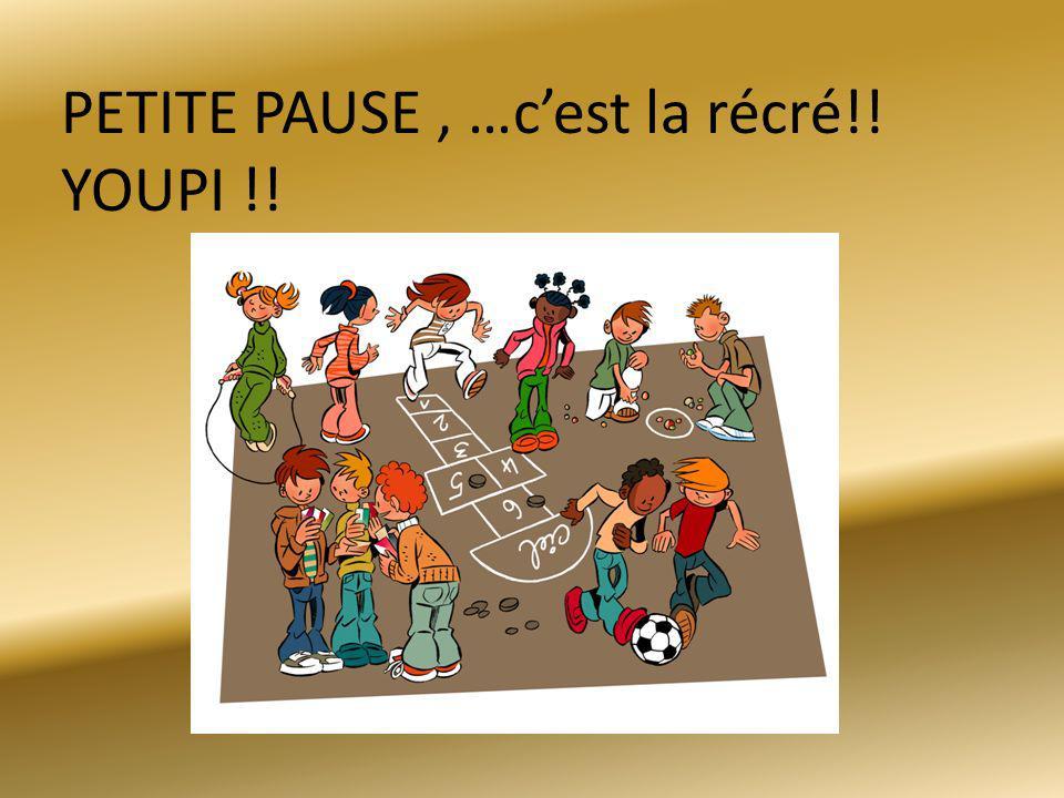 PETITE PAUSE, …cest la récré!! YOUPI !!