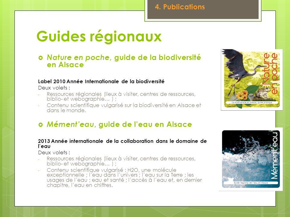 Guides régionaux Nature en poche, guide de la biodiversité en Alsace Label 2010 Année Internationale de la biodiversité Deux volets : - Ressources rég