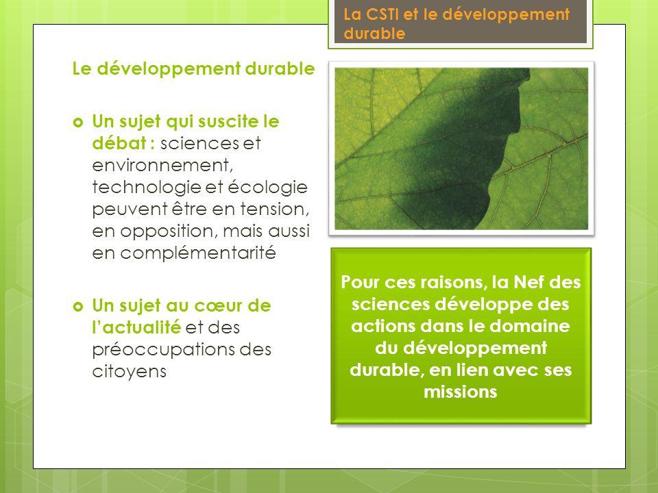 La CSTI et le développement durable Le développement durable Un sujet qui suscite le débat : sciences et environnement, technologie et écologie peuven