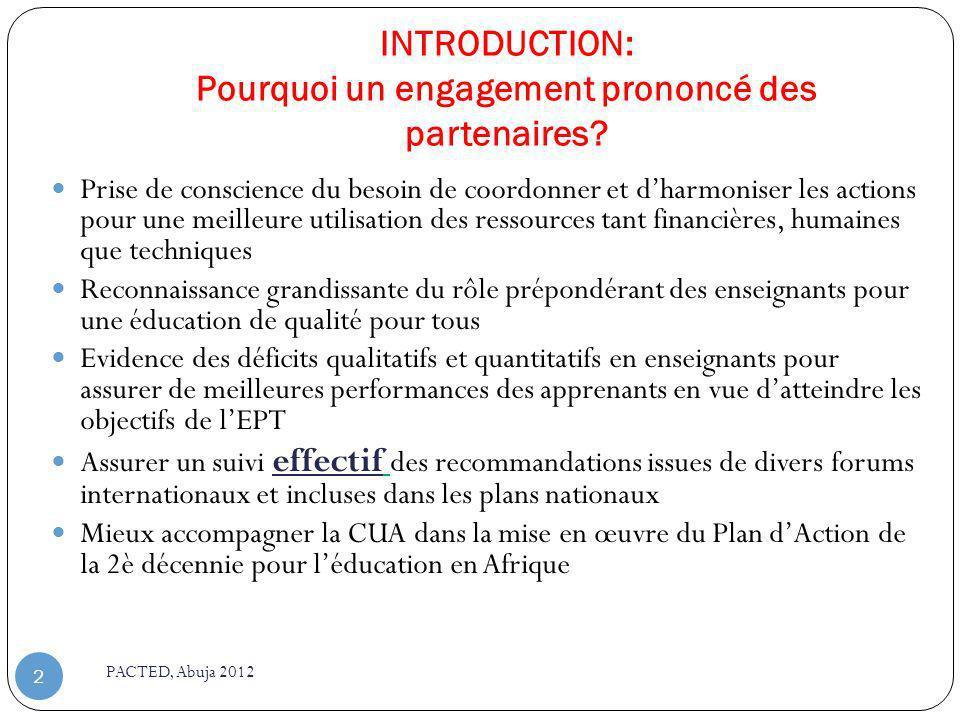 INTRODUCTION: Pourquoi un engagement prononcé des partenaires? PACTED, Abuja 2012 2 Prise de conscience du besoin de coordonner et dharmoniser les act