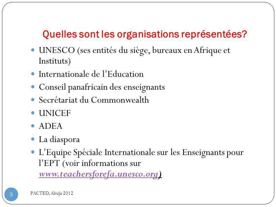 Quelles sont les organisations représentées? PACTED, Abuja 2012 3 UNESCO (ses entités du siège, bureaux en Afrique et Instituts) Internationale de lEd