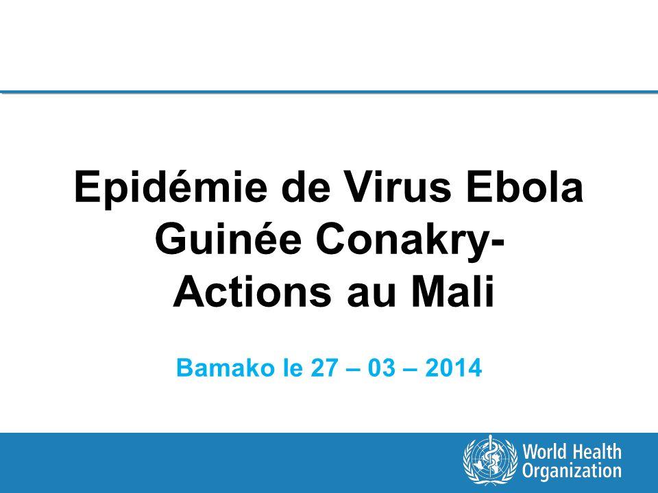 Epidémie de Virus Ebola Guinée Conakry- Actions au Mali Bamako le 27 – 03 – 2014
