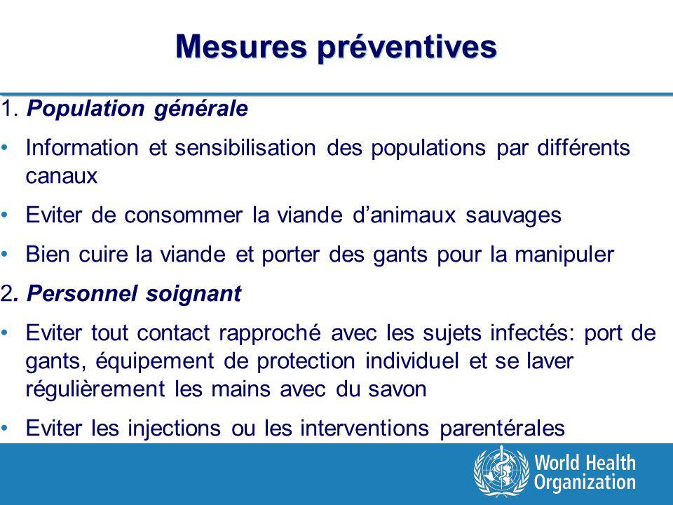 Mesures préventives 1. Population générale Information et sensibilisation des populations par différents canaux Eviter de consommer la viande danimaux