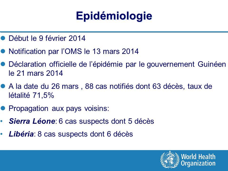 Epidémiologie Début le 9 février 2014 Notification par lOMS le 13 mars 2014 Déclaration officielle de lépidémie par le gouvernement Guinéen le 21 mars