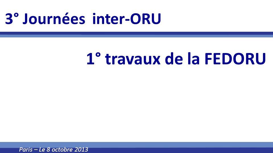 3° Journées inter-ORU 1° travaux de la FEDORU Paris – Le 8 octobre 2013