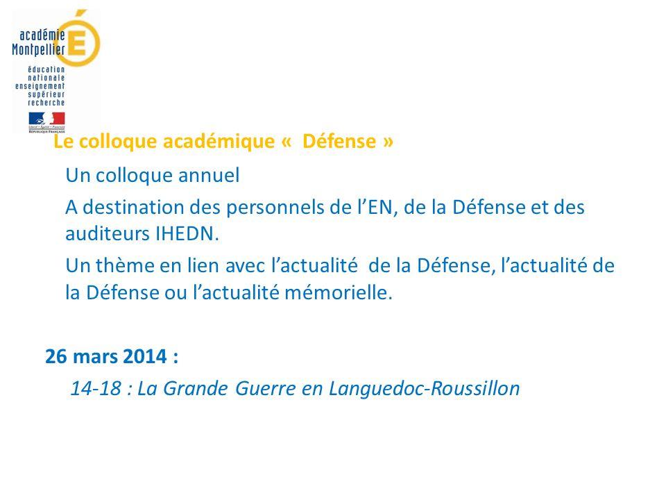Le colloque académique « Défense » Un colloque annuel A destination des personnels de lEN, de la Défense et des auditeurs IHEDN.