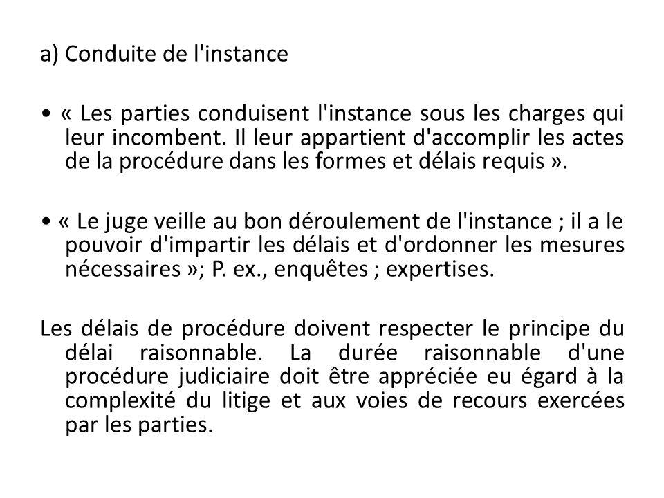 a) Conduite de l'instance « Les parties conduisent l'instance sous les charges qui leur incombent. Il leur appartient d'accomplir les actes de la proc