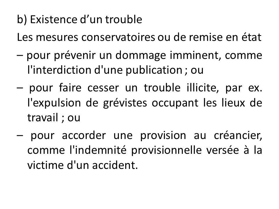 b) Existence dun trouble Les mesures conservatoires ou de remise en état – pour prévenir un dommage imminent, comme l'interdiction d'une publication ;