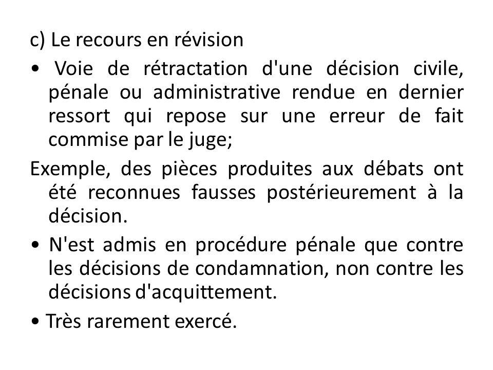 c) Le recours en révision Voie de rétractation d'une décision civile, pénale ou administrative rendue en dernier ressort qui repose sur une erreur de