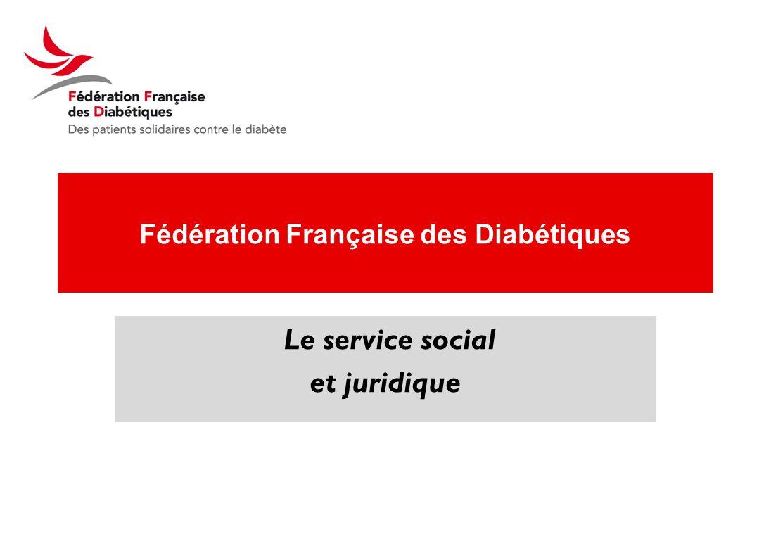 Fédération Française des Diabétiques Le service social et juridique 13