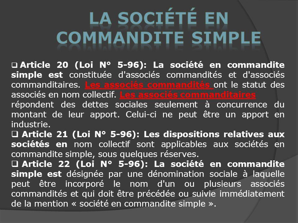 Article 20 (Loi N° 5-96): La société en commandite simple est constituée d associés commandités et d associés commanditaires.