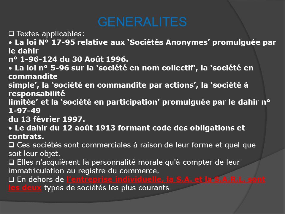 GENERALITES Textes applicables: La loi N° 17-95 relative aux Sociétés Anonymes promulguée par le dahir n° 1-96-124 du 30 Août 1996.