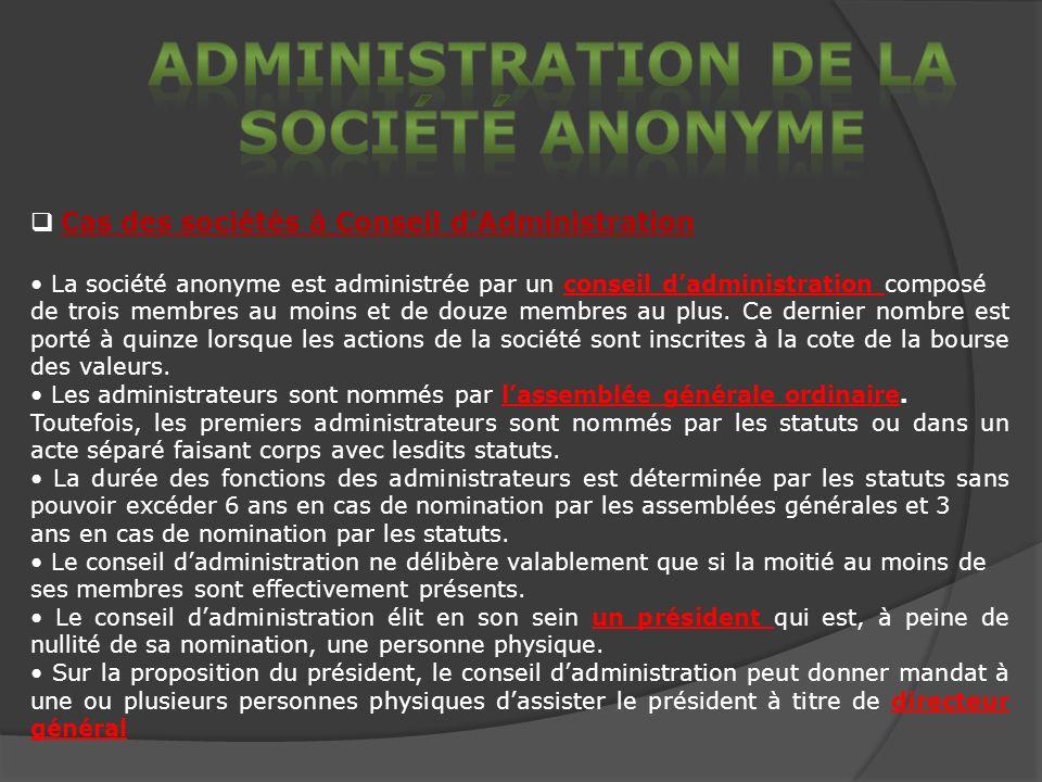 Cas des sociétés à Conseil dAdministration La société anonyme est administrée par un conseil dadministration composé de trois membres au moins et de douze membres au plus.