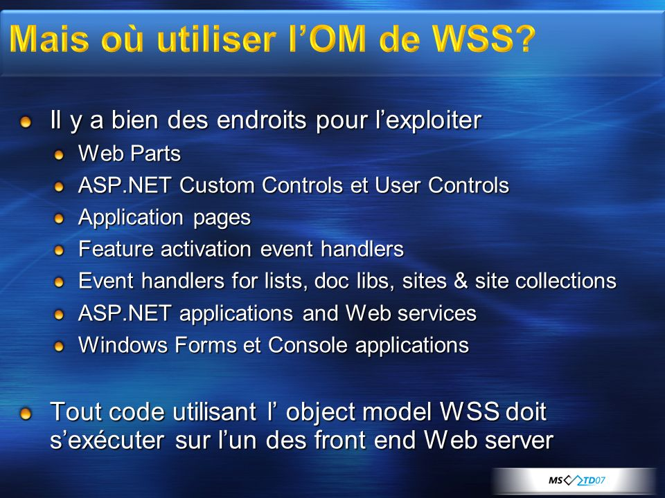 Il y a bien des endroits pour lexploiter Web Parts ASP.NET Custom Controls et User Controls Application pages Feature activation event handlers Event