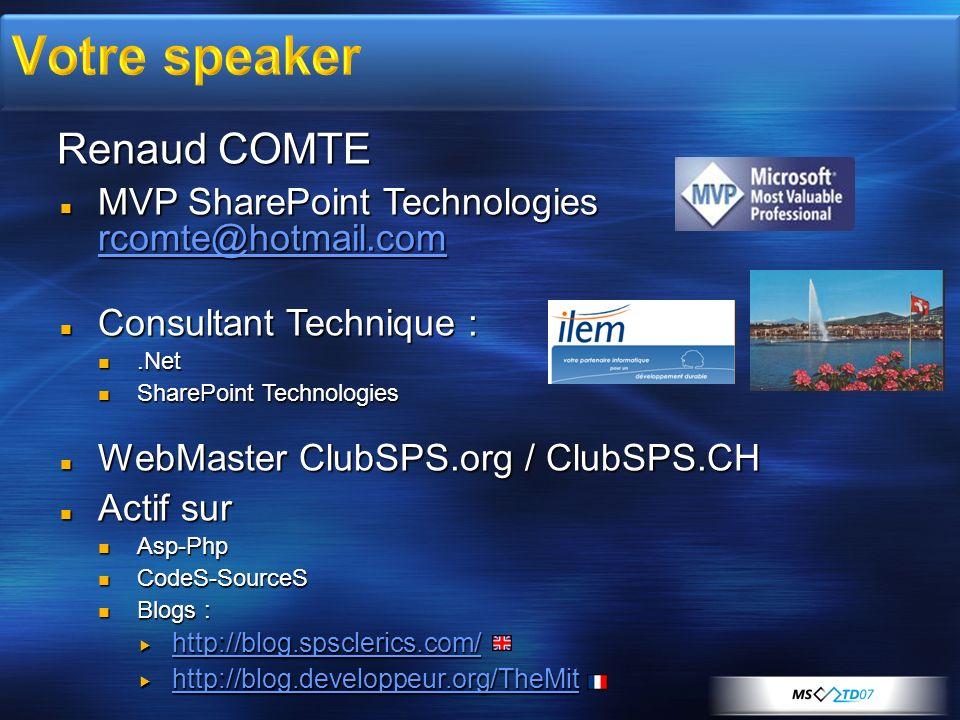 Renaud COMTE MVP SharePoint Technologies rcomte@hotmail.com MVP SharePoint Technologies rcomte@hotmail.com rcomte@hotmail.com Consultant Technique : C