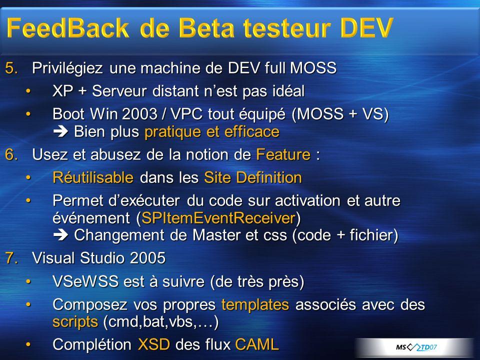 5.Privilégiez une machine de DEV full MOSS XP + Serveur distant nest pas idéalXP + Serveur distant nest pas idéal Boot Win 2003 / VPC tout équipé (MOS