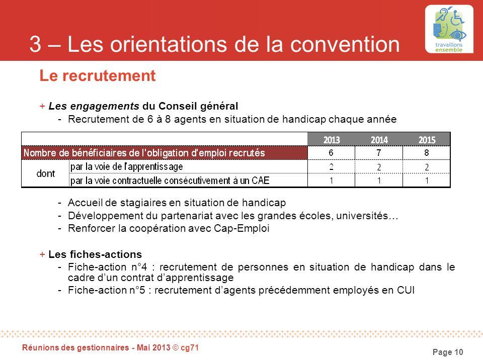Page 10 Réunions des gestionnaires - Mai 2013 © cg71 3 – Les orientations de la convention Le recrutement +Les engagements du Conseil général -Recrute