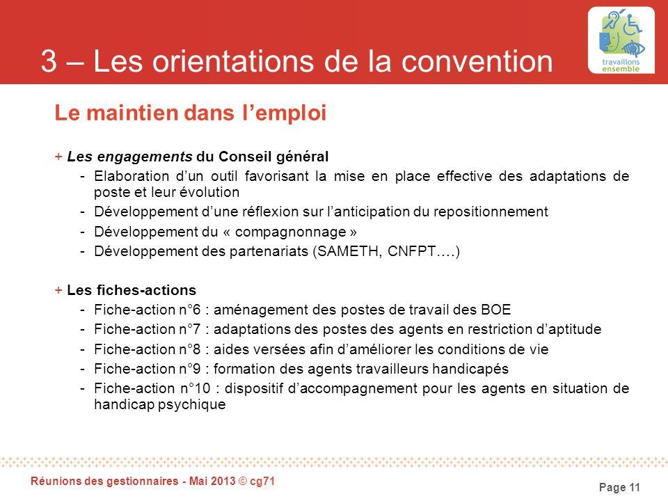 Page 11 Réunions des gestionnaires - Mai 2013 © cg71 3 – Les orientations de la convention Le maintien dans lemploi +Les engagements du Conseil généra