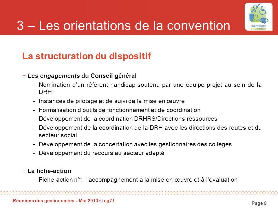 Page 8 Réunions des gestionnaires - Mai 2013 © cg71 3 – Les orientations de la convention La structuration du dispositif +Les engagements du Conseil g