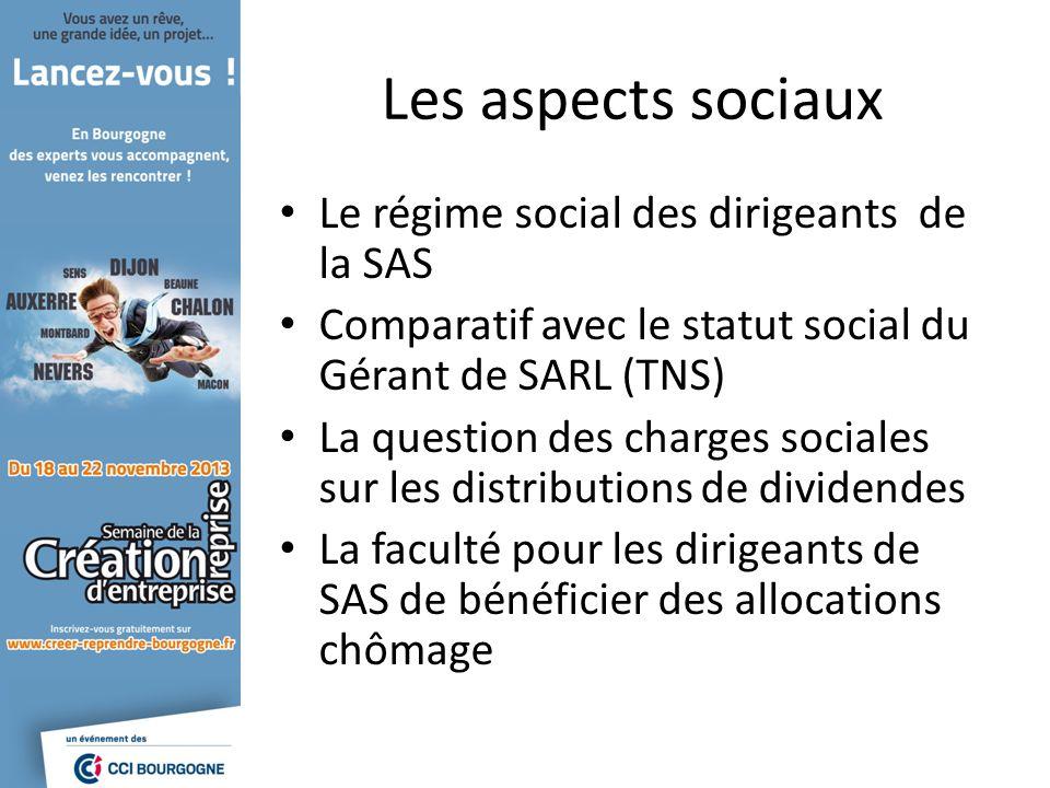 Les aspects sociaux Le régime social des dirigeants de la SAS Comparatif avec le statut social du Gérant de SARL (TNS) La question des charges sociales sur les distributions de dividendes La faculté pour les dirigeants de SAS de bénéficier des allocations chômage