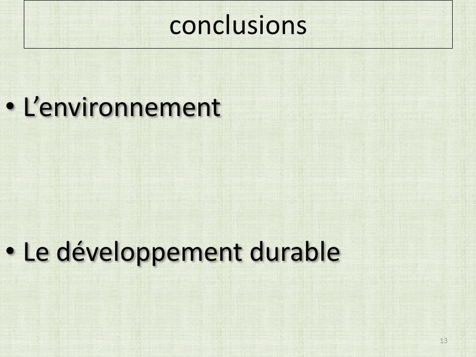 conclusions Lenvironnement Le développement durable Lenvironnement Le développement durable 13