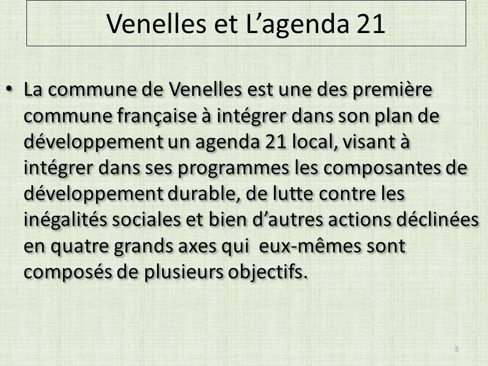 Venelles et Lagenda 21 La commune de Venelles est une des première commune française à intégrer dans son plan de développement un agenda 21 local, visant à intégrer dans ses programmes les composantes de développement durable, de lutte contre les inégalités sociales et bien dautres actions déclinées en quatre grands axes qui eux-mêmes sont composés de plusieurs objectifs.
