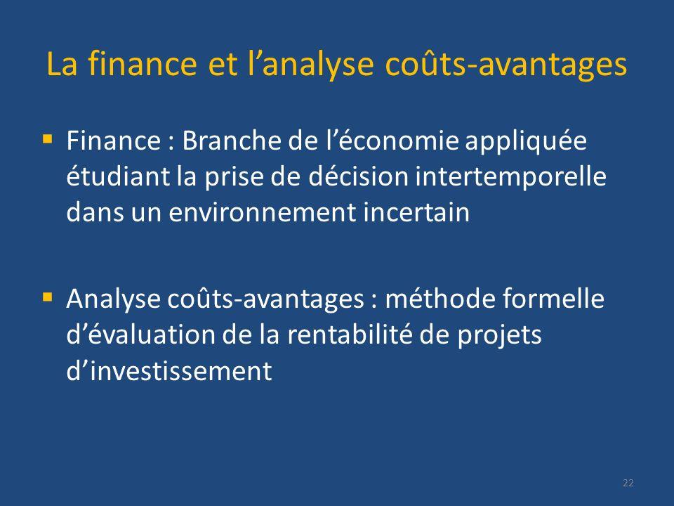 La finance et lanalyse coûts-avantages Finance : Branche de léconomie appliquée étudiant la prise de décision intertemporelle dans un environnement in
