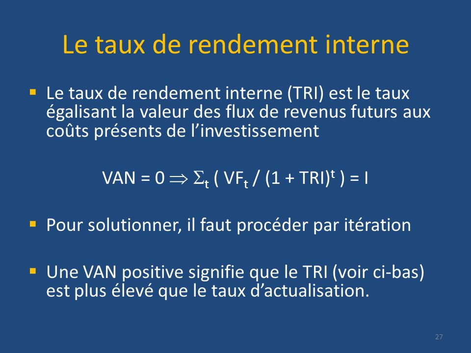 Le taux de rendement interne Le taux de rendement interne (TRI) est le taux égalisant la valeur des flux de revenus futurs aux coûts présents de linve